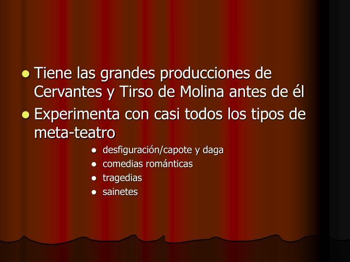 Tiene las grandes producciones de Cervantes y Tirso de Molina antes de