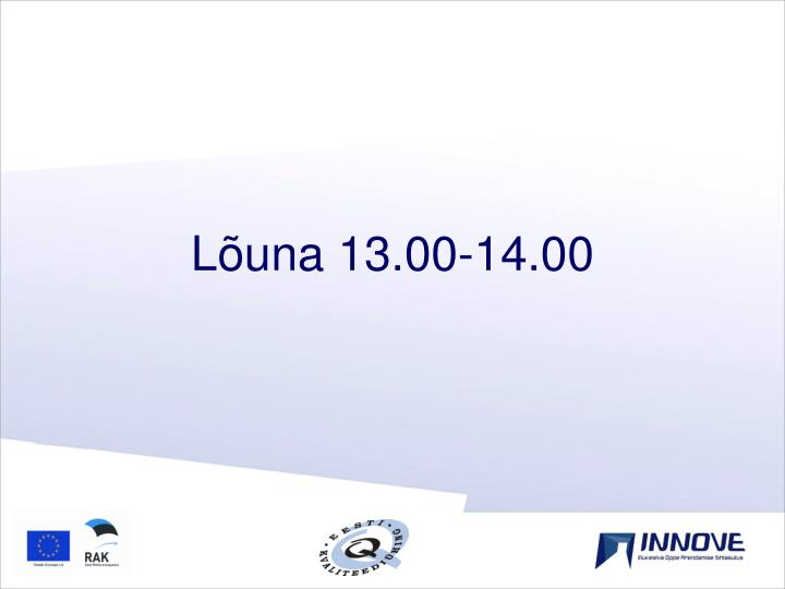 Lõuna 13.00-14.00