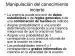 manipulaci n del conocimiento incierto3
