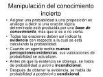 manipulaci n del conocimiento incierto6