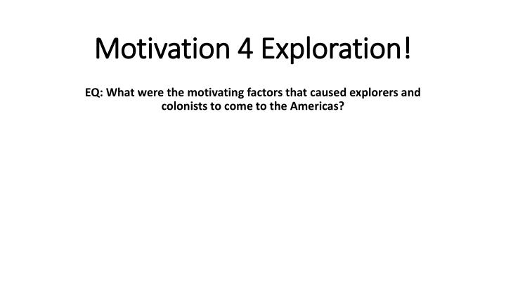 Motivation 4 Exploration!