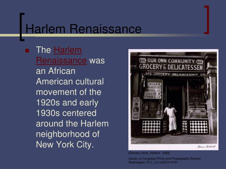 the harlem renaissance creation of a new Harlem renaissance variously known as the new negro movement, the new negro renaissance, and the negro renaissance, the movement emerged toward the end of world war i in 1918, blossomed in the mid- to late 1920s, and then faded in the mid-1930s.