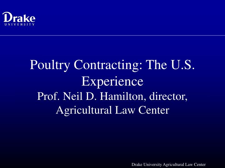 poultry contracting the u s experience prof neil d hamilton director agricultural law center n.