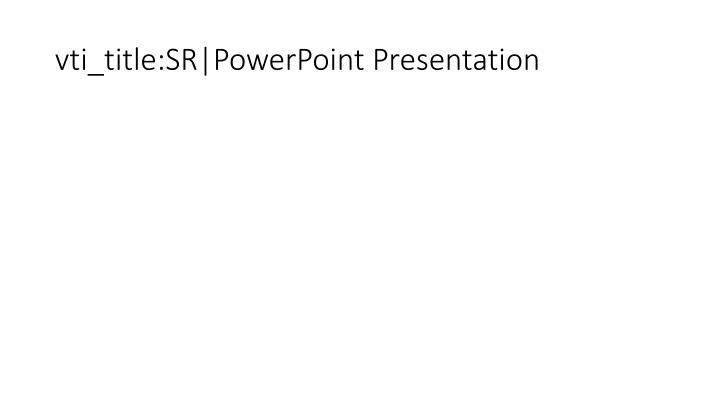 vti_title:SR PowerPoint Presentation