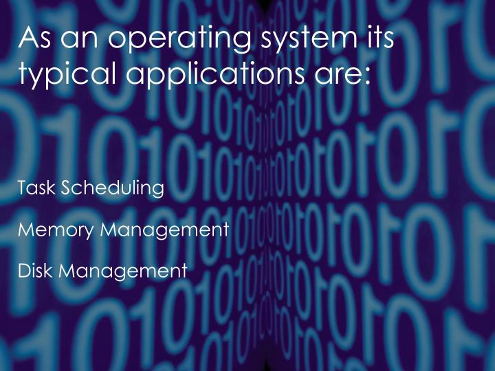 As an operating system its
