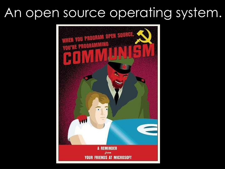 An open source operating system.