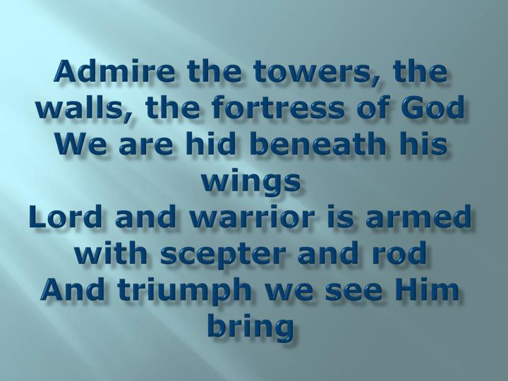 Admire the towers, the walls, the fortress of God