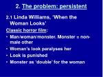 2 the problem persistent