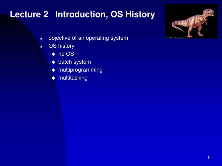Lecture 2 introduction os history