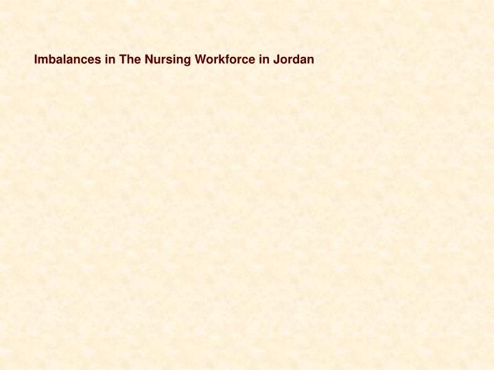 Imbalances in The Nursing Workforce in Jordan