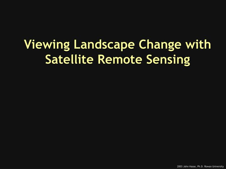 Viewing landscape change with satellite remote sensing