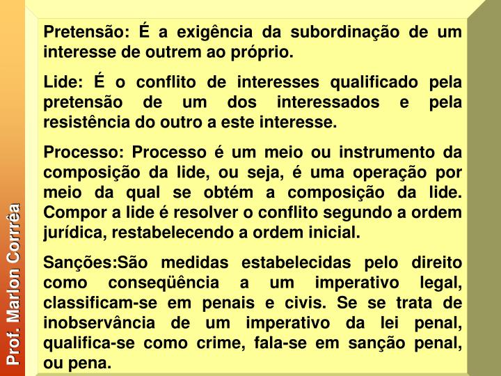 Pretensão: É a exigência da subordinação de um interesse de outrem ao próprio.