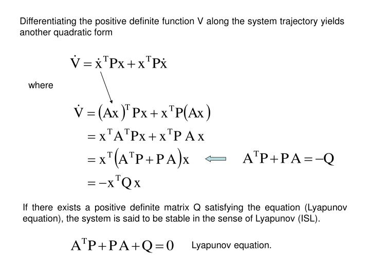 Differentiating the positive definite function V along the system trajectory yields another quadratic form