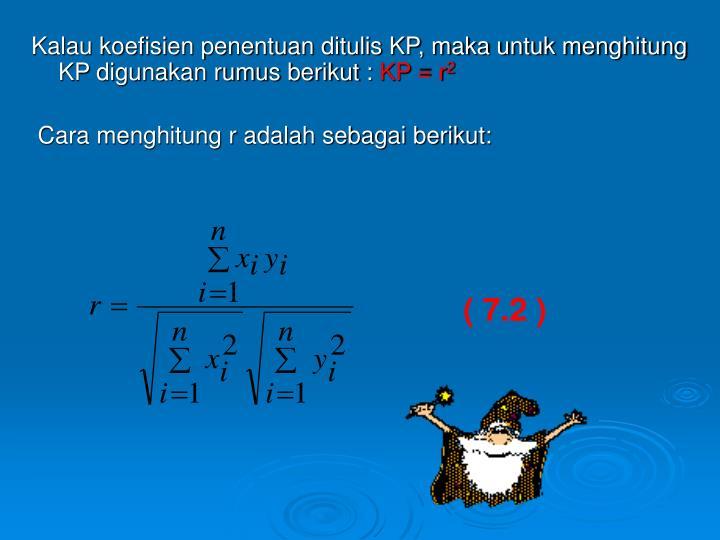 Kalau koefisien penentuan ditulis KP, maka untuk menghitung KP digunakan rumus berikut :