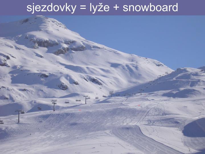 sjezdovky = lyže + snowboard