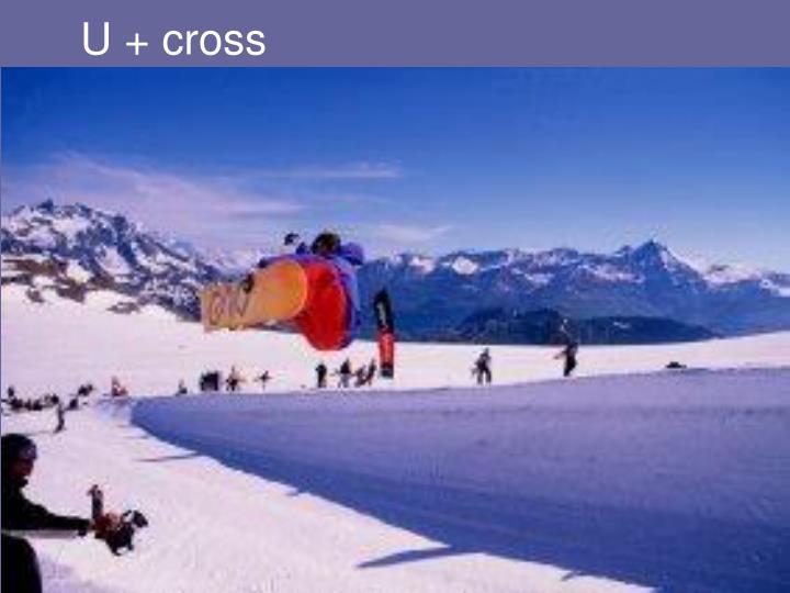 U + cross
