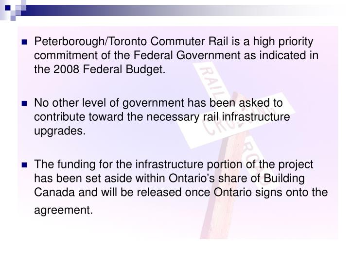 Peterborough/Toronto Commuter Rail is a high priority commitment of the Federal Government as indica...