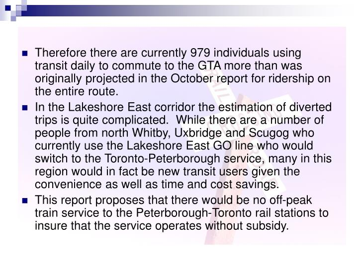 Therefore there are currently 979 individuals using transit daily to commute to the GTA more than was originally projected in the October report for ridership on the entire route.