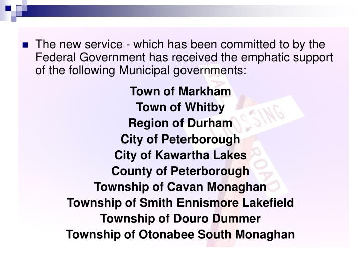 The new service - which has been committed to by the Federal Government has received the emphatic support of the following Municipal governments:
