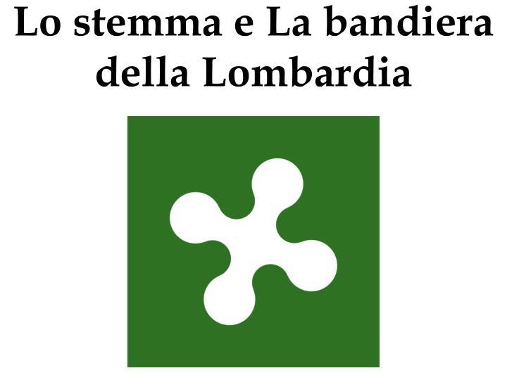 Lo stemma e La bandiera della Lombardia