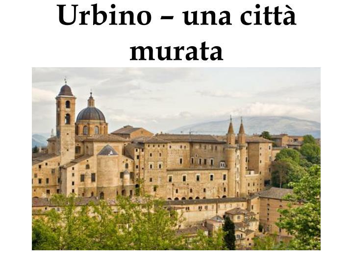 Urbino – una città murata