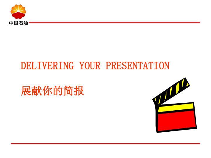 DELIVERING YOUR PRESENTATION