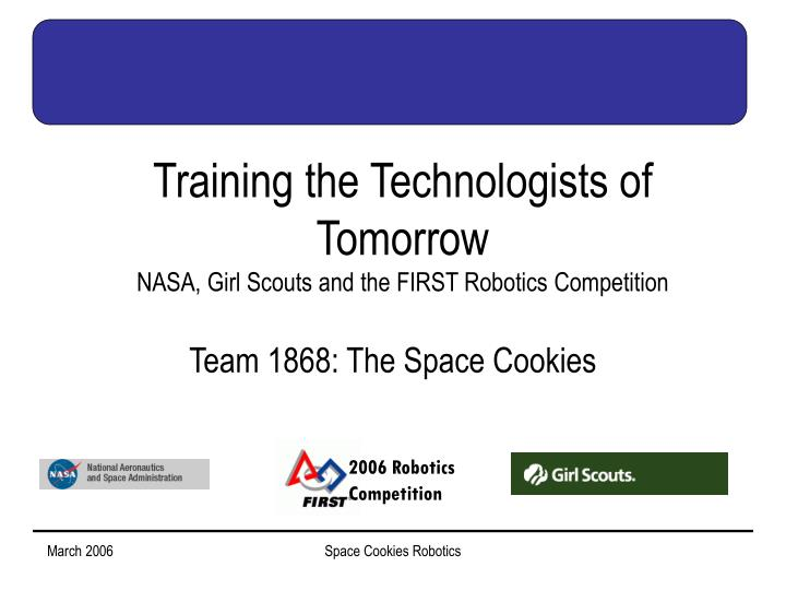 training the technologists of tomorrow nasa girl scouts and the first robotics competition n.