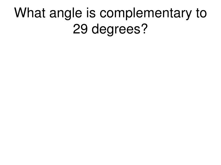 What angle is complementary to 29 degrees?