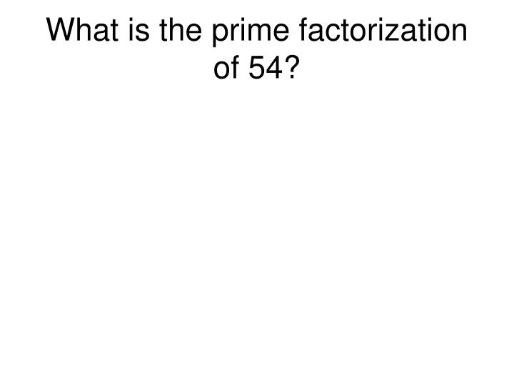 What is the prime factorization of 54?