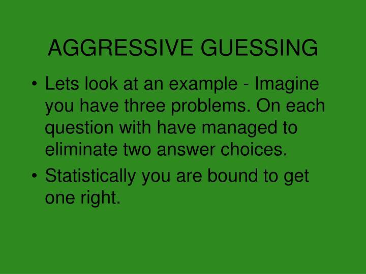 AGGRESSIVE GUESSING