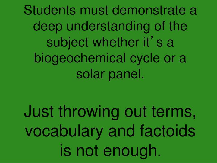 Students must demonstrate a deep understanding of the subject whether it