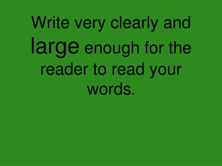 Write very clearly and
