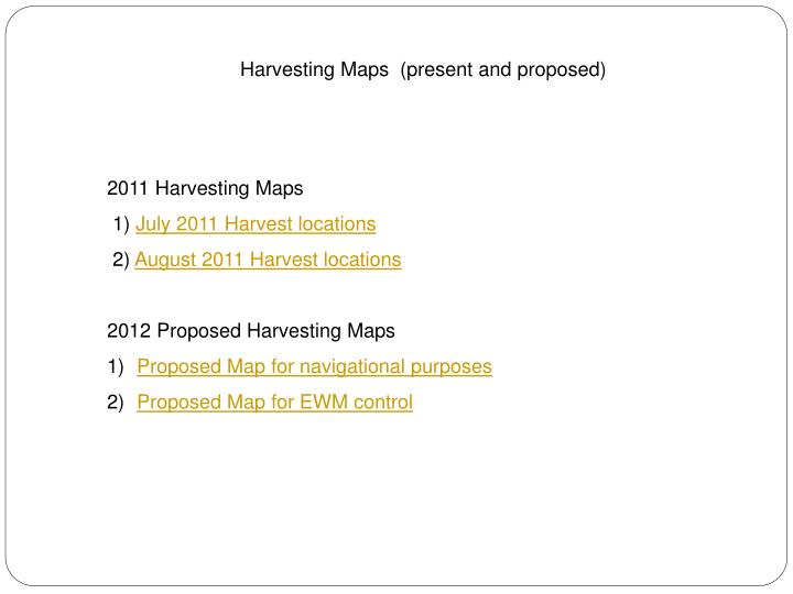 Harvesting Maps  (present and proposed)
