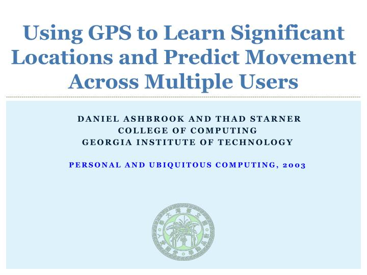 using gps to learn significant locations and predict movement across multiple users n.