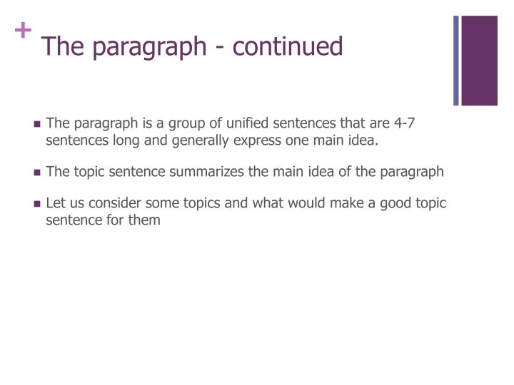 analyze the use of topic and summary sentences By spending some preparation time constructing these basic sentences, you can outline a solid and well-organized paper each piece of evidence in your thesis statement can now become a topic sentence and the basis of each supporting paragraph in your essay.
