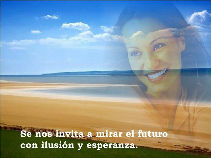 Se nos invita a mirar el futuro con ilusión y esperanza.