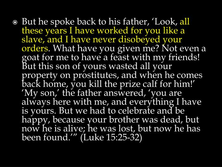 But he spoke back to his father, 'Look,