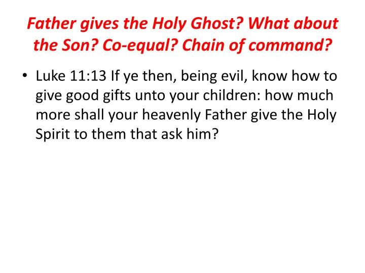 Father gives the Holy Ghost? What about the Son? Co-equal? Chain of command?