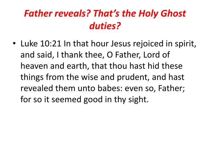 Father reveals? That's the Holy Ghost duties?