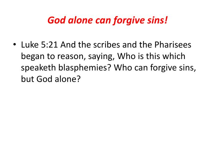 God alone can forgive sins!