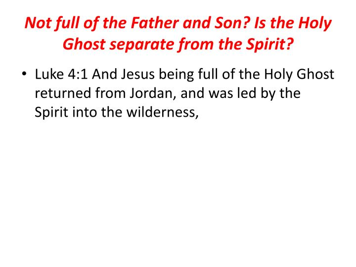 Not full of the Father and Son? Is the Holy Ghost separate from the Spirit?