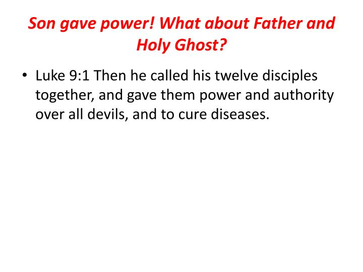 Son gave power! What about Father and Holy Ghost?