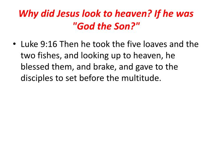"Why did Jesus look to heaven? If he was ""God the Son?"""