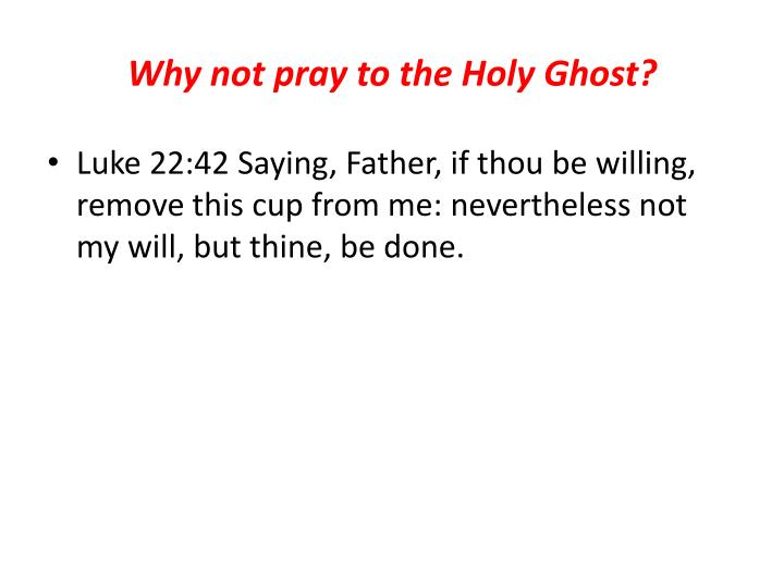Why not pray to the Holy Ghost?