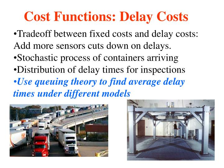 Tradeoff between fixed costs and delay costs: Add more sensors cuts down on delays.