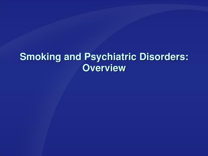 Smoking and Psychiatric Disorders: Overview