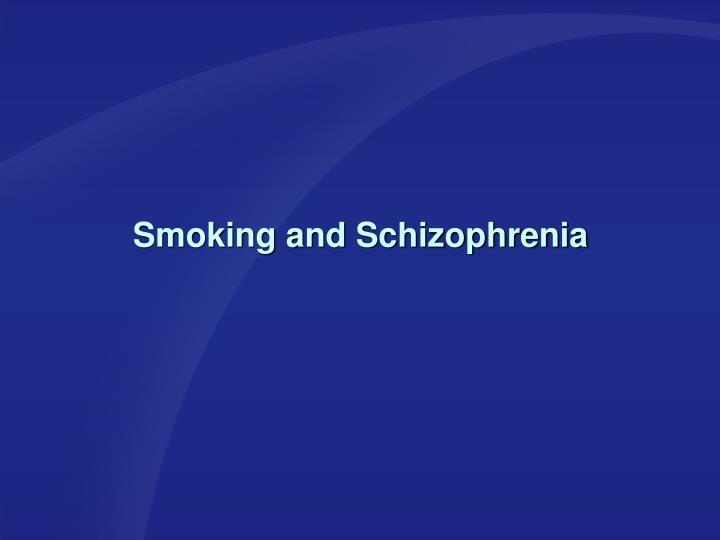 Smoking and Schizophrenia