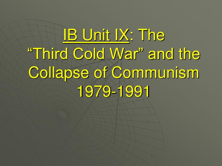 ib unit ix the third cold war and the collapse of communism 1979 1991 n.