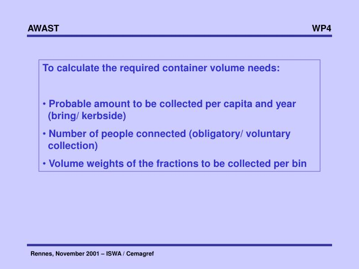 To calculate the required container volume needs: