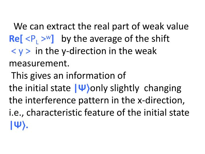 We can extract the real part of weak value